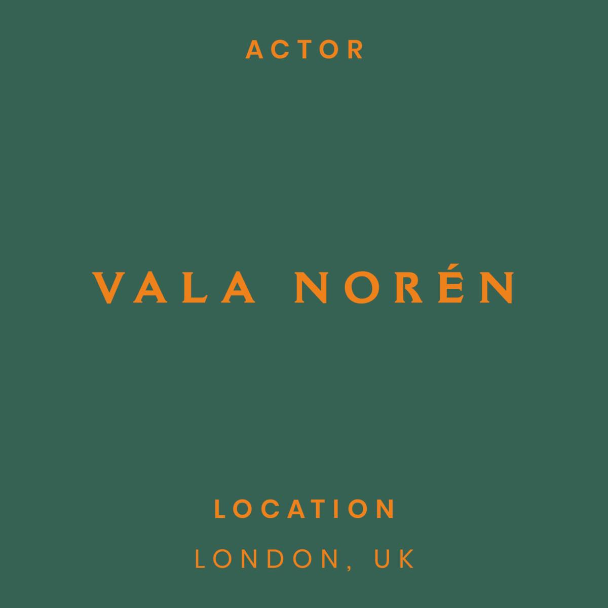 vala noren, London, actor